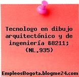 Tecnologo en dibujo arquitectónico y de ingeniería &8211; (NL.935)