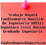 Trabajo Bogotá Cundinamarca Auxiliar De Ingeniería &8211; Ingeniero Civil Recién Graduado Ingeniería