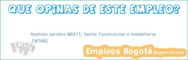 Analista Juridico &8211; Sector Construccion o Inmobiliaria | [WT48]