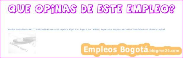 Auxiliar Inmobiliaria &8211; Conocimiento obra civil urgente Bogotá en Bogotá, D.C. &8211; Importante empresa del sector inmobiliario en Distrito Capital