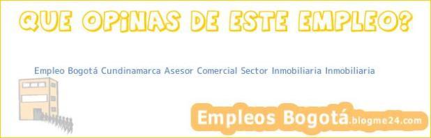 Empleo Bogotá Cundinamarca Asesor Comercial Sector Inmobiliaria Inmobiliaria