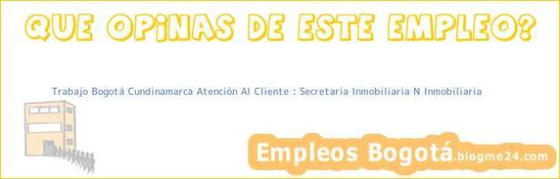 Trabajo Bogotá Cundinamarca Atención Al Cliente : Secretaria Inmobiliaria N Inmobiliaria