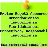 Empleo Bogotá Asesores Arrendamientos Inmobiliaria Floridablanca, Proactivos, Responsabl Inmobiliaria