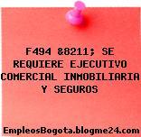 F494 &8211; SE REQUIERE EJECUTIVO COMERCIAL INMOBILIARIA Y SEGUROS