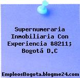 Supernumeraria Inmobiliaria Con Experiencia &8211; Bogotá D.C