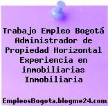 Trabajo Empleo Bogotá Administrador de Propiedad Horizontal Experiencia en inmobiliarias Inmobiliaria