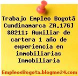 Trabajo Empleo Bogotá Cundinamarca ZA.176] &8211; Auxiliar de cartera 1 año de experiencia en inmobiliarias Inmobiliaria