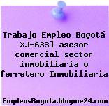 Trabajo Empleo Bogotá XJ-633] asesor comercial sector inmobiliaria o ferretero Inmobiliaria