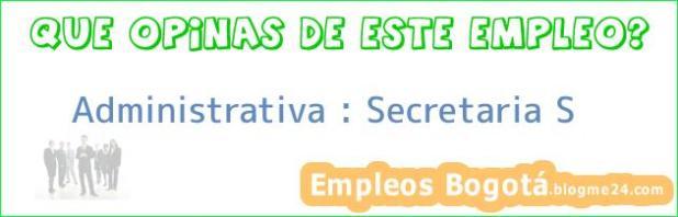 Administrativa : Secretaria S