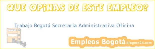 Trabajo Bogotá Secretaria Administrativa Oficina