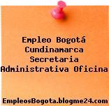 Empleo Bogotá Cundinamarca Secretaria Administrativa Oficina