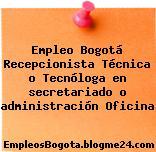 Empleo Bogotá Recepcionista Técnica o Tecnóloga en secretariado o administración Oficina
