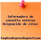 Informadora de consulta externa Asignación de citas