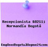 Recepcionista &8211; Normandía Bogotá