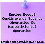 Empleo Bogotá Cundinamarca Toderos (Operarios De Mantenimiento) Operarios
