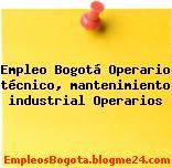 Empleo Bogotá Operario técnico, mantenimiento industrial Operarios