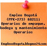 Empleo Bogotá (PPK-273) &8211; Operarios de empaque, bodega y mantenimiento Operarios