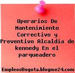 Operarios De Mantenimiento Correctivo y Preventivo Alcaldia de kennedy En el parqueadero