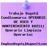 Trabajo Bogotá Cundinamarca OPERARIO DE ASEO Y MANTENIMIENTO &8211; Operario Limpieza Operarios