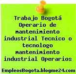 Trabajo Bogotá Operario de mantenimiento industrial Tecnico o tecnologo mantenimiento industrial Operarios