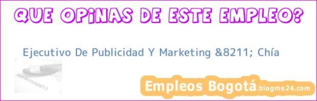 Ejecutivo De Publicidad Y Marketing &8211; Chía