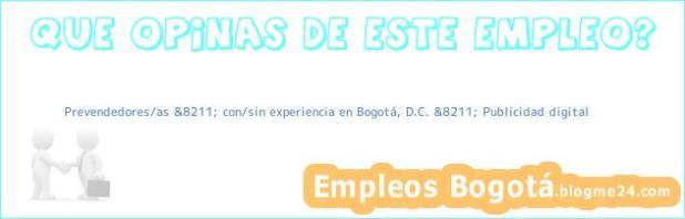 Prevendedores/as &8211; con/sin experiencia en Bogotá, D.C. &8211; Publicidad digital