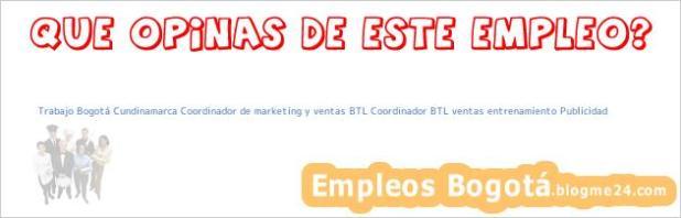 Trabajo Bogotá Cundinamarca Coordinador de marketing y ventas BTL Coordinador BTL ventas entrenamiento Publicidad