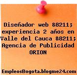 Diseñador web &8211; experiencia 2 años en Valle del Cauca &8211; Agencia de Publicidad ORION