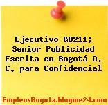 Ejecutivo &8211; Senior Publicidad Escrita en Bogotá D. C. para Confidencial