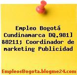 Empleo Bogotá Cundinamarca DQ.981] &8211; Coordinador de marketing Publicidad