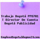 Trabajo Bogotá PPO701   Director De Cuenta Bogotá Publicidad
