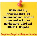 U829 &8211; Practicante de comunicación social con enfasis en Marketing Digital &8211; Bogota
