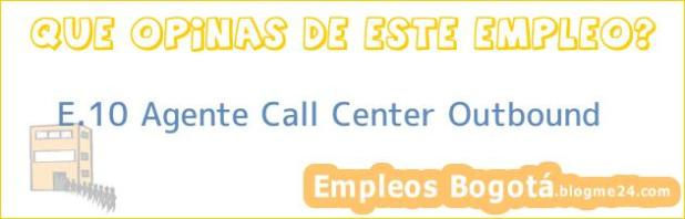 E.10 Agente Call Center Outbound