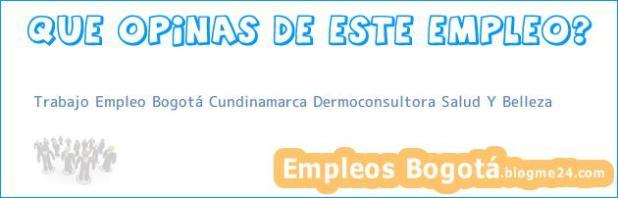 Trabajo Empleo Bogotá Cundinamarca Dermoconsultora Salud Y Belleza