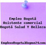 Empleo Bogotá Asistente comercial Bogotá Salud Y Belleza