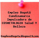 Empleo Bogotá Cundinamarca Impulsadora de COSMETOLOGIA Salud Y Belleza