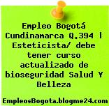 Empleo Bogotá Cundinamarca Q.394 | Esteticista/ debe tener curso actualizado de bioseguridad Salud Y Belleza