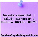 Gerente comercial | Salud, Bienestar y Belleza &8211; [D662]