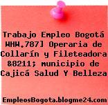 Trabajo Empleo Bogotá WHW.787] Operaria de Collarín y Fileteadora &8211; municipio de Cajicá Salud Y Belleza