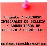 Urgente / ASESORAS INTEGRALES DE BELLEZA / CONSULTORAS DE BELLEZA / COSMÉTICOS