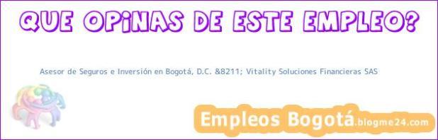 Asesor de Seguros e Inversión en Bogotá, D.C. &8211; Vitality Soluciones Financieras SAS