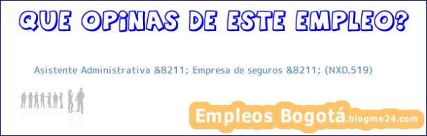 Asistente Administrativa &8211; Empresa de seguros &8211; (NXD.519)