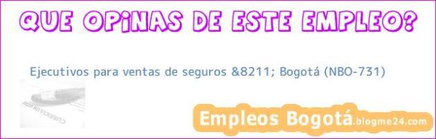 Ejecutivos para ventas de seguros &8211; Bogotá (NBO-731)