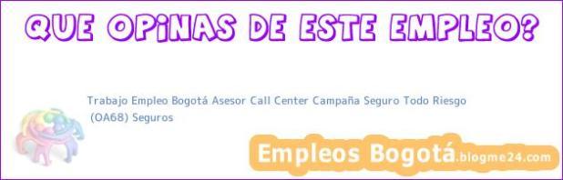 Trabajo Empleo Bogotá Asesor Call Center Campaña Seguro Todo Riesgo   (OA68) Seguros