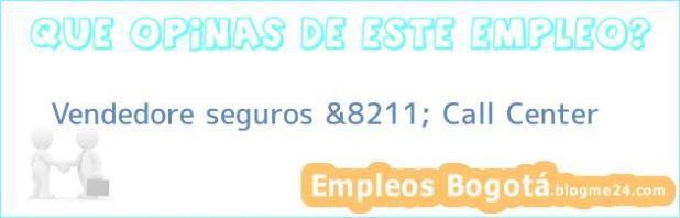 Vendedore seguros &8211; Call Center