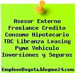 Asesor Externo Freelance Credito Consumo Hipotecario TDC Libranza Leasing Pyme Vehiculo Inversiones y Seguros