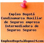 Empleo Bogotá Cundinamarca Auxiliar de Seguros empresa Intermediadora de Seguros Seguros