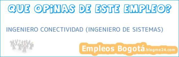 INGENIERO CONECTIVIDAD (INGENIERO DE SISTEMAS)
