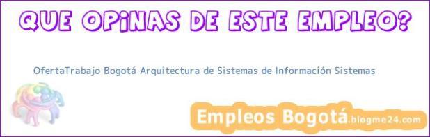 OfertaTrabajo Bogotá Arquitectura de Sistemas de Información Sistemas