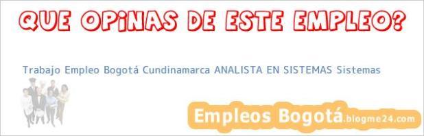 Trabajo Empleo Bogotá Cundinamarca ANALISTA EN SISTEMAS Sistemas